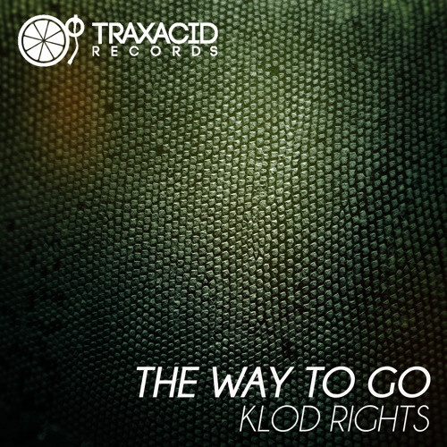 "KLOD RIGHTS ""The way to go"" EP (TRAX332) Traxacid - Beatport Only"