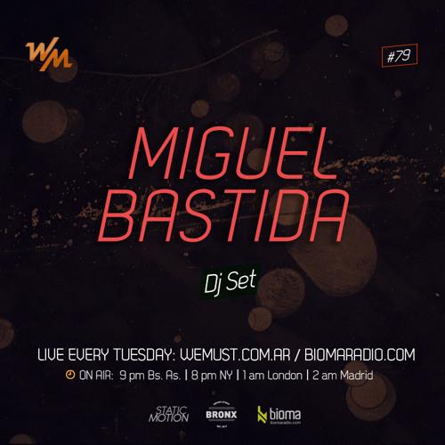 Miguel Bastida @  Buenos Aires (Argentina) We Must Radio #79