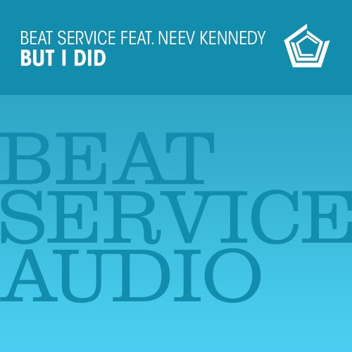BSA001 : Beat Service feat. Neev Kennedy - But I Did (Extended)