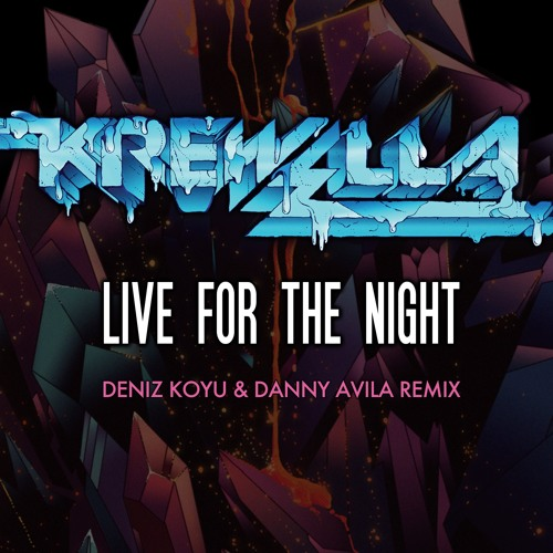 Krewella - Live For The Night (Deniz Koyu & Danny Avila Remix) PREVIEW