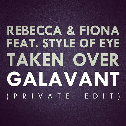 Rebecca & Fiona Feat. Style Of Eye - Taken Over (Galavant Private Edit)