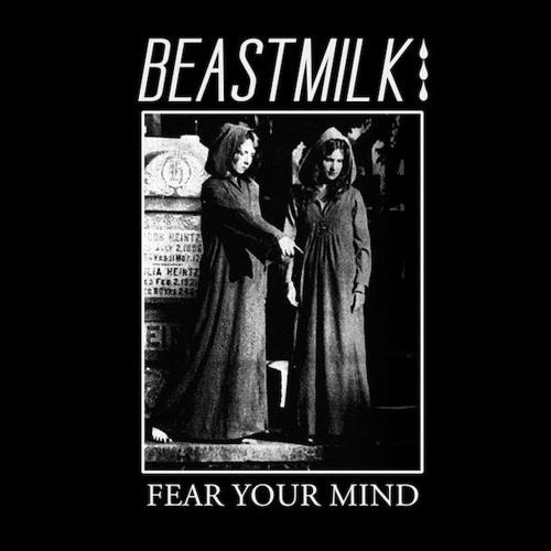 Beastmilk: Fear Your Mind