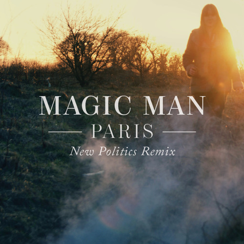 Magic Man - Paris (New Politics Remix)
