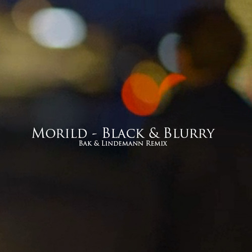Morild - Black and Blurry [Bak & Lindemann Remix]