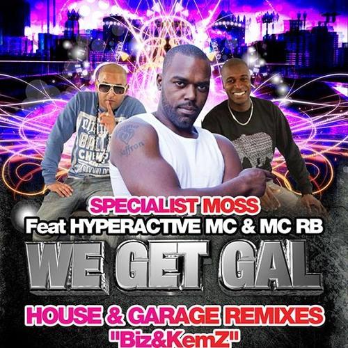 SPECIALIST MOSS,HYPERACTIVE MC & MC RB- WE GET GAL [Biz&KemZ House Mix] ***Out Soon***