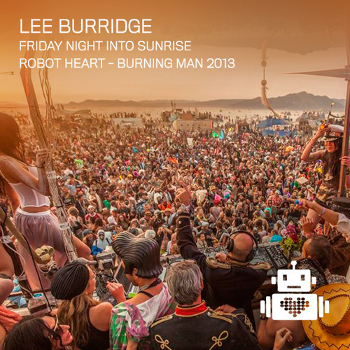 Lee Burridge - Robot Heart - Burning Man - 2013