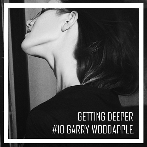 Getting Deeper Podcast #10 mixed by Garry Woodapple