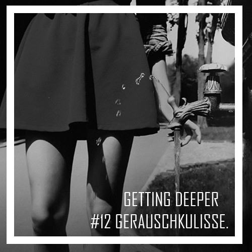 Getting Deeper Podcast #12 mixed by GeräuschKulisse