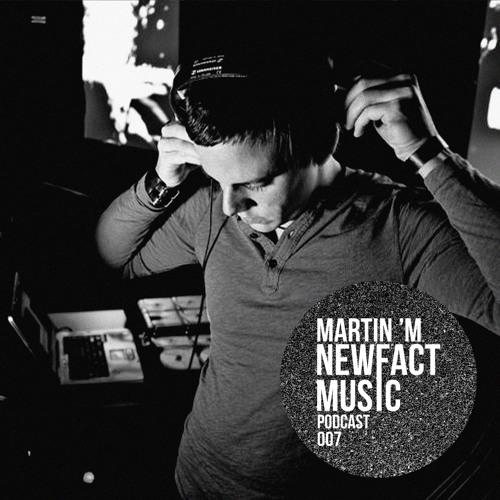 Newfact Music Podcast 007: Martin 'M
