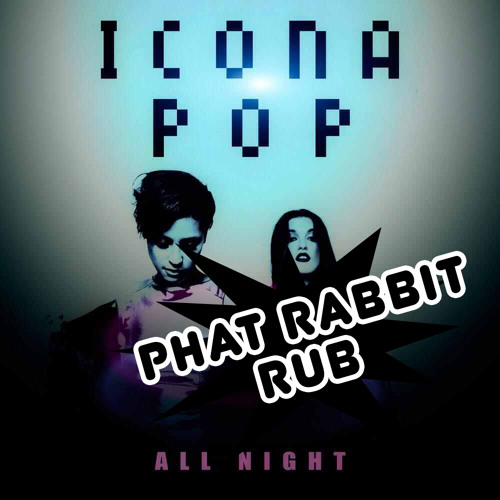 Icona Pop - All Night (Cash Cash Remix) ( PhatRabbit Breaks Rub )