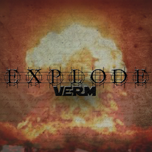 Verm - Explode (Official Release)