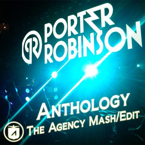 Porter Robinson - Anthology (The Agency Mash/Edit)