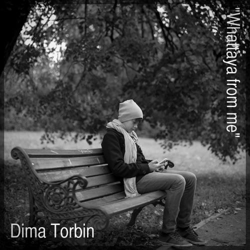 "Dima Torbin - ""Whattaya from me"""