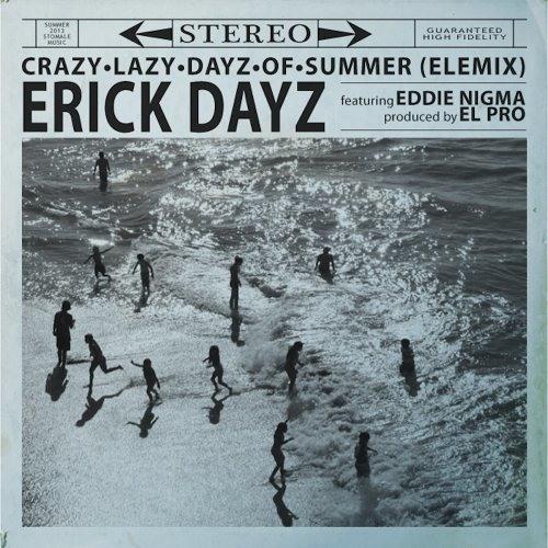 "Erick Dayz ""Crazy Lazy Days of Summer Elemix (feat. Eddie Nigma)"""