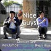 NICE GUYS-Ryan Higa,Kev Jumba,Chester See