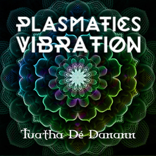 Plasmatics Vibration - Tuatha Dé Danann