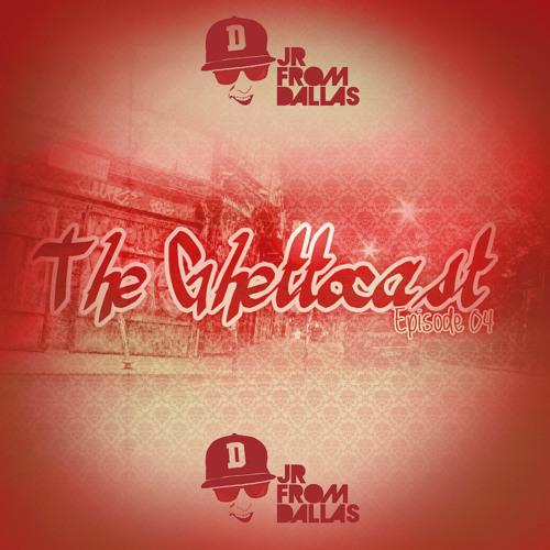 JR From Dallas ★ The Ghettocast ★ Episode 04