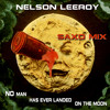 Nelson Leeroy - No Man Has Ever Landed On The Moon (Saxo Mix)