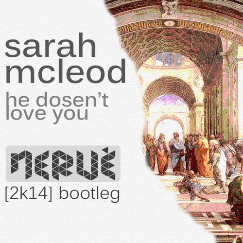 Sarah Mcleod - He Doesn't Love You (Nervé 2k14 Bootleg)