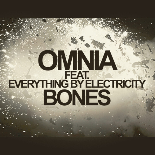 Omnia feat. Everything by Electricity - Bones [World Premiere]