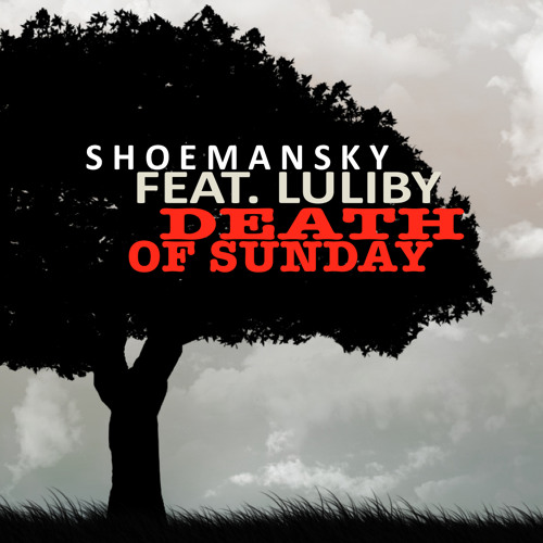 Shoemansky & Luliby - Death of Sunday