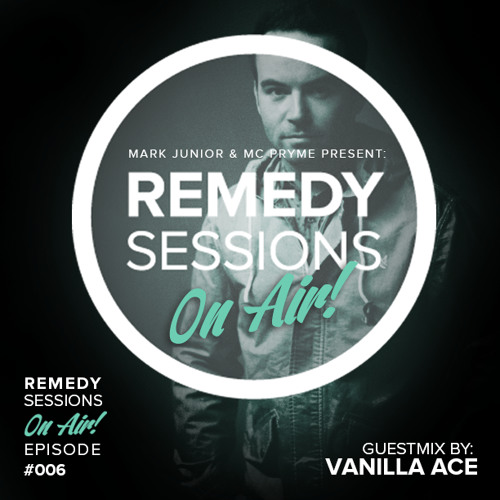 Mark Junior & Mc Pryme Present Remedy Sessions ON AIR - #007 - Guestmix By VANILLA ACE