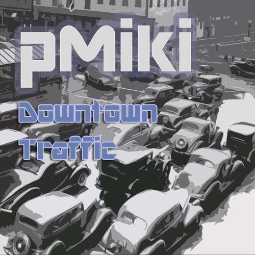 pMiki - Downtown Traffic (Original mix)