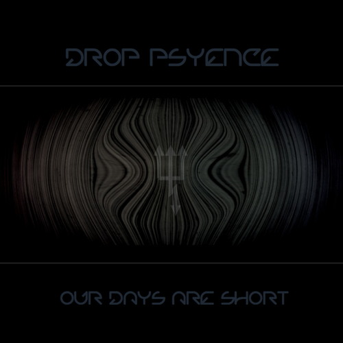 Our Days Are Short - Drop Psyence