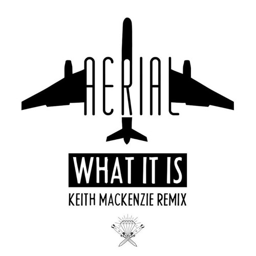 AERIAL-What It is (Keith Mackenzie Remix)