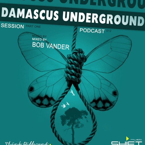 Podcast 012 '' Damascus Underground Session Part One '' Mixed By Bob VanDer