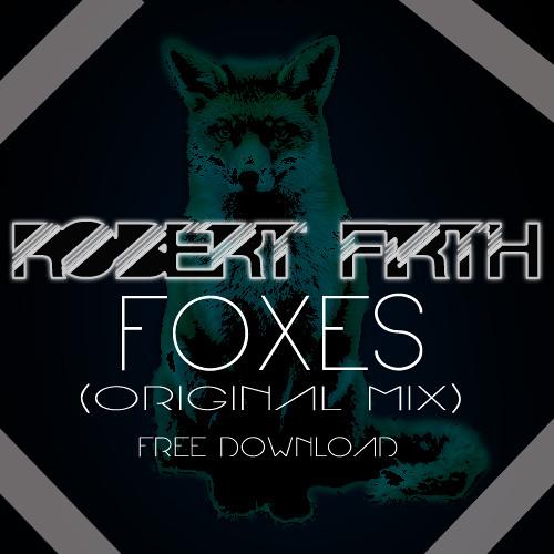 Robert Firth - Foxes (Club Edit) FREE DOWNLOAD!