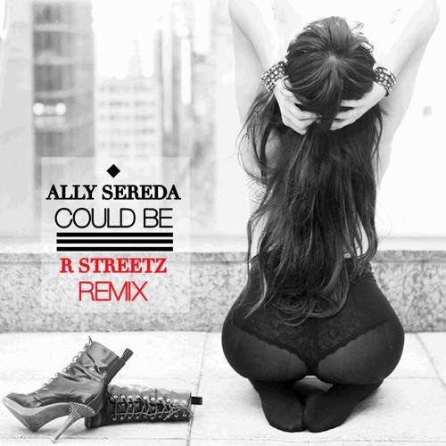 """Ally Sereda """"Could Be"""" (R Streetz Remix)"""