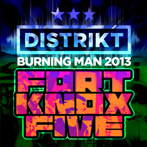 Distrikt Burning Man 2013 Fort Knox Five Live DJ Set