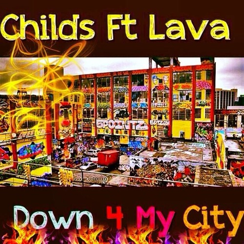 CHILDS FT LAVA - Down 4 My City