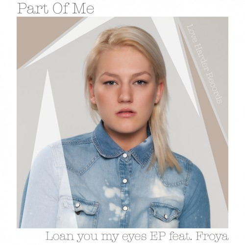 Part Of Me - Loan You My Eyes feat. Froya (Pete Oak Remix)