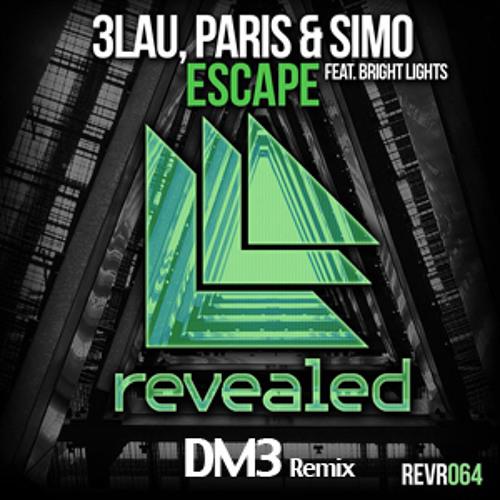 3LAU, PARIS & SIMO  Feat. Bright Lights - Escape (DM3 Remix)