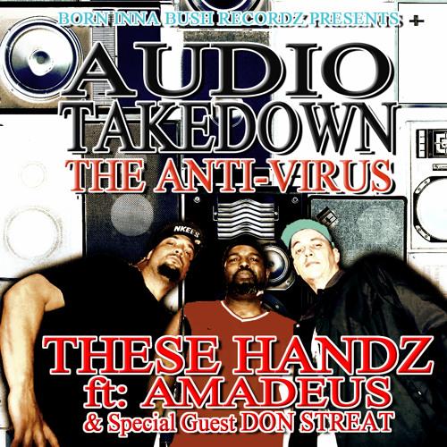 THESE HANDZ ft AMADEUS & DON STREAT - AUDIO TAKEDOWN (THE ANTI-VIRUS)