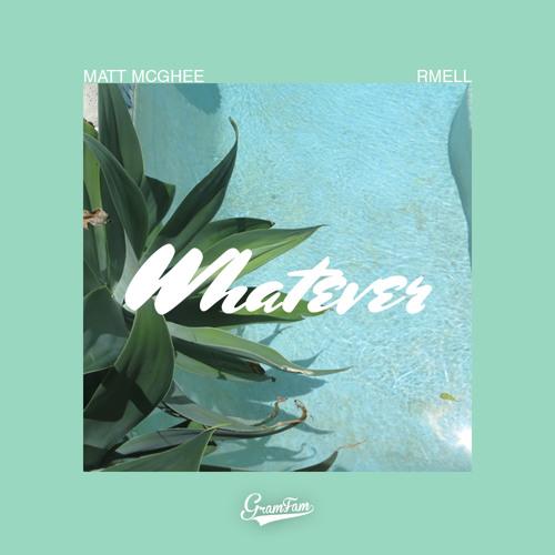 whatever (feat. rmell) [prod. by matt mcghee]