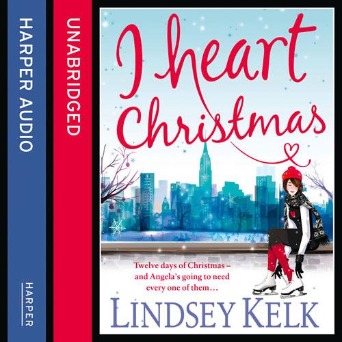 I Heart Christmas, by Lindsey Kelk, read by Cassandra Harwood