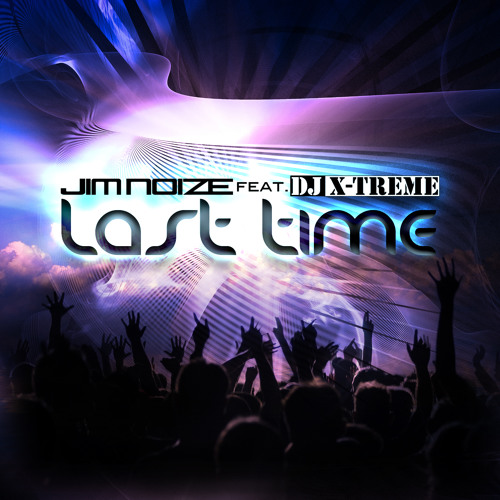 Jim Noize feat. DJ X-Treme - Last Time [Jean Danfield Radio Edit]