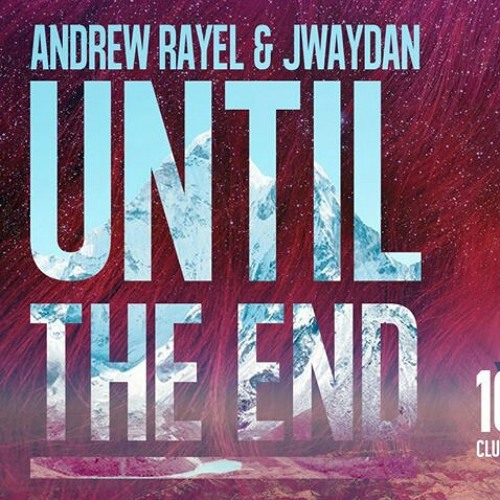 Andrew Rayel & Jwaydan - Until The End (Original Mix)