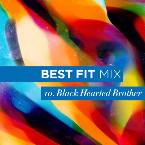 Best Fit Mix #10: Black Hearted Brother