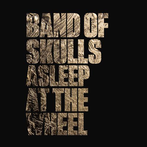 Band of Skulls - Asleep At The Wheel