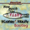How Much Is The Fish ( InCartey & MacFly Bootleg ) FULLL !!!!!