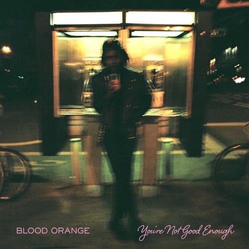 Blood Orange - You're Not Good Enough