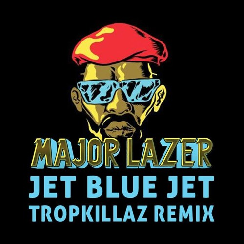 "Major Lazer ""Jet Blue Jet"" (Tropkillaz Remix)"