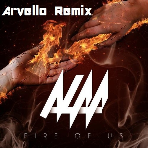 Alaa - Fire Of Us (Arvello Remix)[Free Download]
