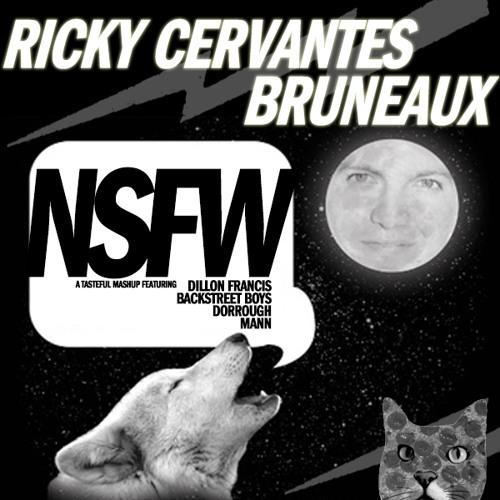 Ricky Cervantes & Bruneaux - N.S.F.W. (Dillon Francis v. Backstreet Boys v. Dorrough v. Mann)