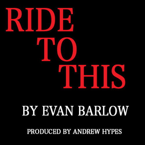 """""""Ride"""" By Evan Barlow produced by Andrew Hypes"""