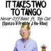 It Takes Two To Tango - Never Off Beat Ft Top Cat (Spinzo & Freddy J Re - Vibe)
